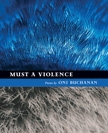 Front cover of Must a Violence