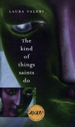 Front cover of The Kind of Things Saints Do